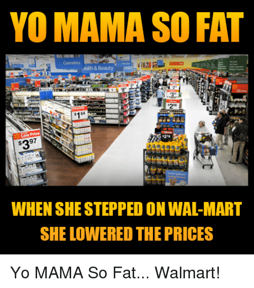 Memes, Wal Mart, and Walmart: YO MAMA SO FAT  ealth & Beauty  97  WHEN SHE STEPPED ON WAL-MART  SHE LOWERED THE PRICES Yo MAMA So Fat... Walmart!