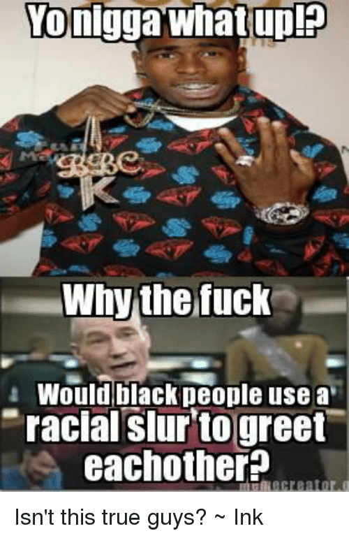 Memes, Black People, and 🤖: YO nigga what up!EP Why the