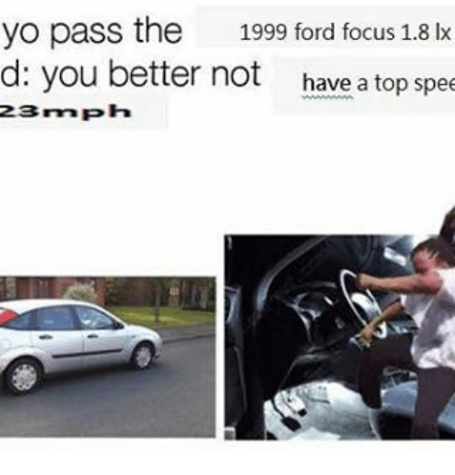 yo pass the 1999 ford focus 1 8 lx d you 18276260 ✅ 25 best memes about ford focus ford focus memes,Ford Focus Meme