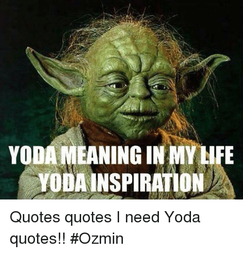 YODAMEANING IN MYLIFE VoDAINSPIRATION Quotes Quotes I Need