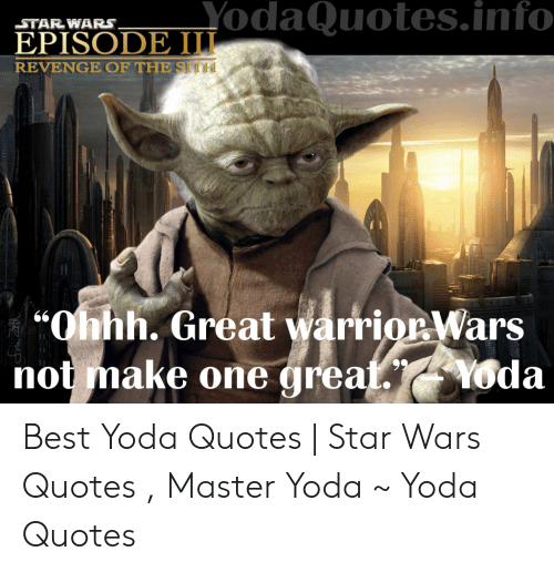 Yodaquotesinfo Starwars Episode I Revenge Of The Sith Ohhh Great Warriorwars Not Make One Greal Cyoda Best Yoda Quotes Star Wars Quotes Master Yoda Yoda Quotes Revenge Meme On Me Me