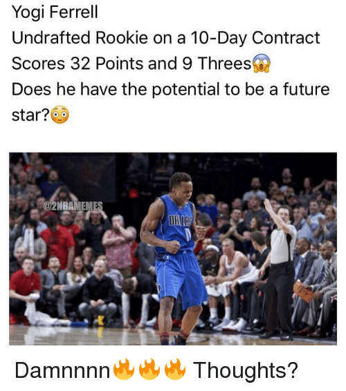 Memes, 🤖, and Yogi: Yogi Ferrell  Undrafted Rookie on a 10-Day Contract  Scores 32 Points and 9 Threes  Does he have the potential to be a future  star?  Sa2NBAMEME Damnnnn🔥🔥🔥 Thoughts?