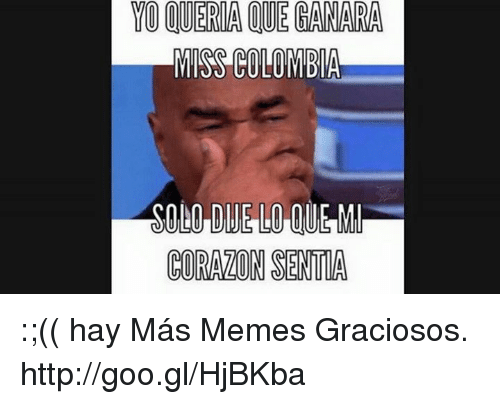 yoqueriaoueganara miss colombia curanonsenta hay m%C3%A1s memes graciosos http goo gl hjbkba 1200366 haha omg they don't want you to win miss colombia was so pretty