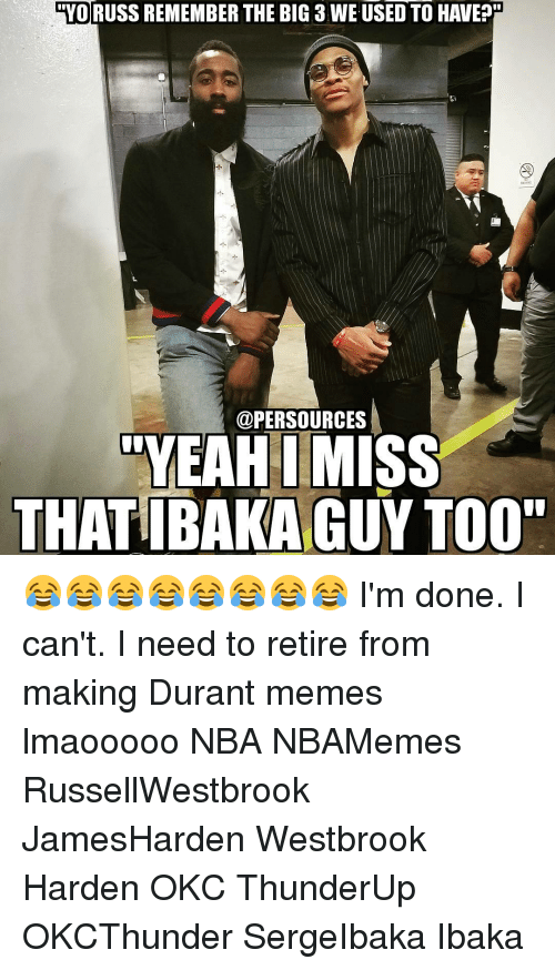 "Memes, 🤖, and Harden: YORUSS REMEMBER THE BIG 3 WE USED TO HAVE?H  @PERSOURCES  YEAH MISS  THATIBAKAGUY Too"" 😂😂😂😂😂😂😂😂 I'm done. I can't. I need to retire from making Durant memes lmaooooo NBA NBAMemes RussellWestbrook JamesHarden Westbrook Harden OKC ThunderUp OKCThunder SergeIbaka Ibaka"