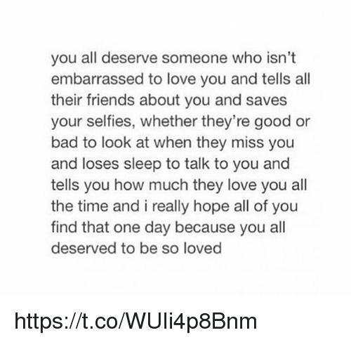 183a6acb7 You All Deserve Someone Who Isn t Embarrassed to Love You and Tells ...