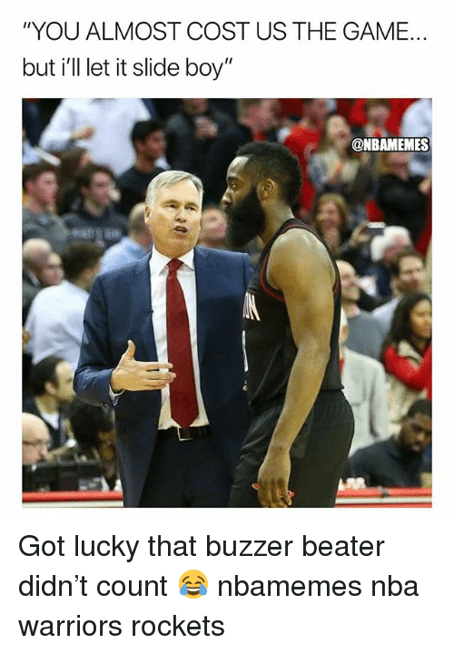"""Basketball, Nba, and Sports: """"YOU ALMOST COST US THE GAME.  but i'll let it slide boy""""  @NBAMEMES Got lucky that buzzer beater didn't count 😂 nbamemes nba warriors rockets"""