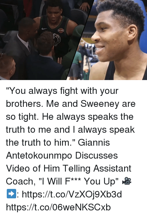 "Memes, Video, and Truth: ""You always fight with your brothers. Me and Sweeney are so tight. He always speaks the truth to me and I always speak the truth to him.""  Giannis Antetokounmpo Discusses Video of Him Telling Assistant Coach, ""I Will F*** You Up"" 🎥➡️:  https://t.co/VzXOj9Xb3d https://t.co/06weNKSCxb"