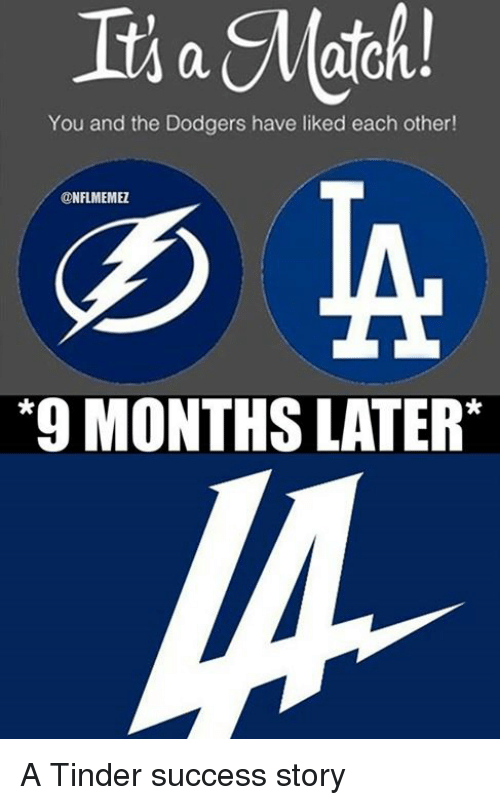 Dodgers, Nfl, and Tinder: You and the Dodgers have liked each other!  ONFLMEMEZ  *9 MONTHS LATER A Tinder success story