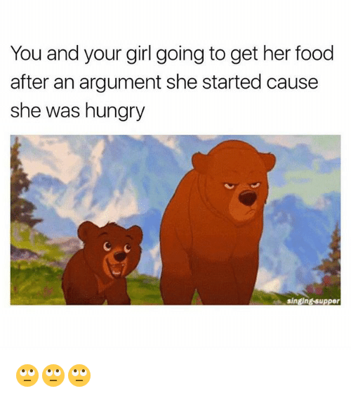 Food, Hungry, and Singing: You and your girl going to get her food  after an argument she started cause  she was hungry  singing supper 🙄🙄🙄