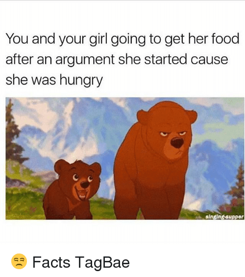 Facts, Food, and Hungry: You and your girl going to get her food  after an argument she started cause  she was hungry  singing suppor 😒 Facts TagBae