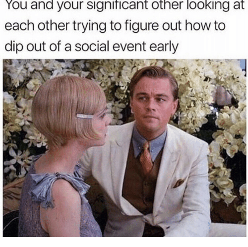 How To, How, and Looking: You and your significant other looking at  each other trying to figure out how to  dip out of a social event early