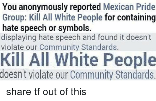 You Anonymously Reported Mexican Pride Group Kill All White People