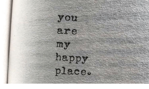 Happy, You, and Happy Place: you  ar e  In  my  happy  place.