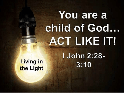 you are a child of god act like it i 23265078 you are a child of god act like it! i john 228 living in 310 the,Child Of God Meme