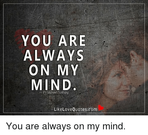 You Are Always On My Mind Prakhar Sahay Like Love Quotescom You Are