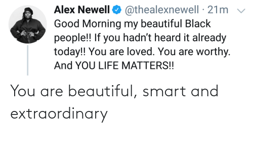Beautiful, Smart, and You: You are beautiful, smart and extraordinary