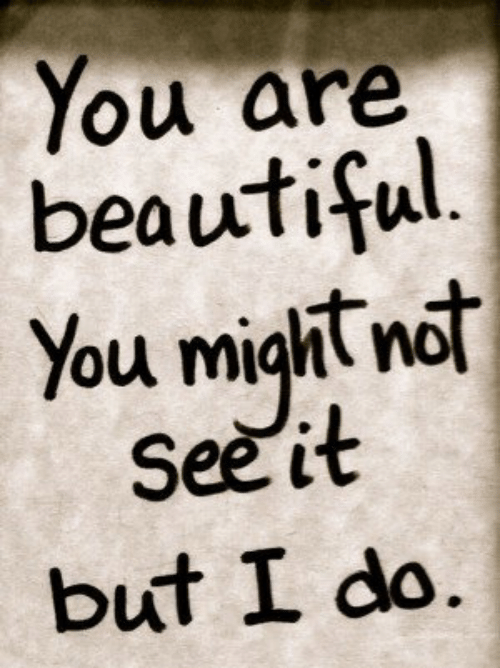 Beautiful, You, and Ndt: You are  beautiful  You might ndt  See it  but I do.