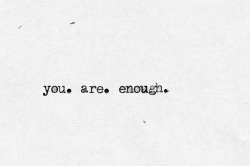 You, Enough, and You Are: you. are. enough.