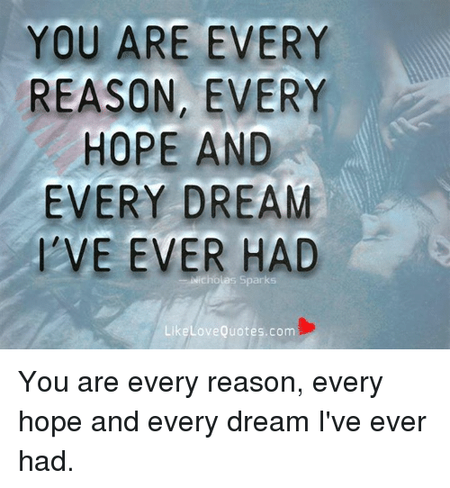 You Are Every Reason Every Hope And Every Dream Ve Ever Nicholas