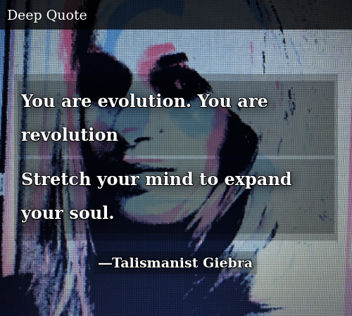 You Are Evolution You Are Revolution Stretch Your Mind To Expand