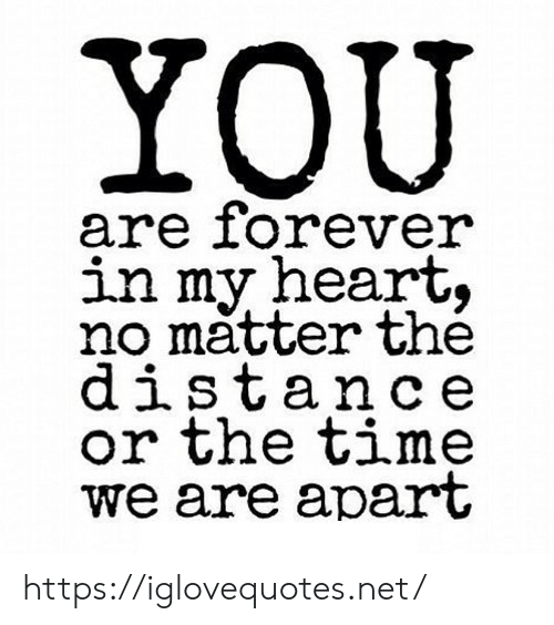 Forever, Heart, and Time: YOU  are forever  in my heart,  no matter thé  distance  or the time  we are apart https://iglovequotes.net/