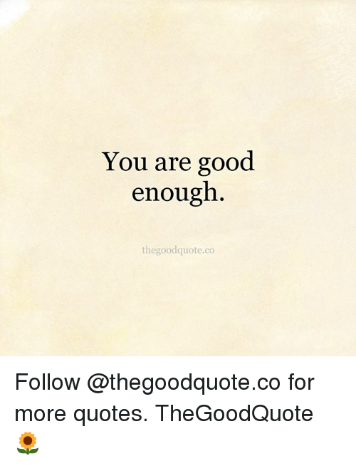 You Are Good Enough Thegoodquoteco Follow For More Quotes