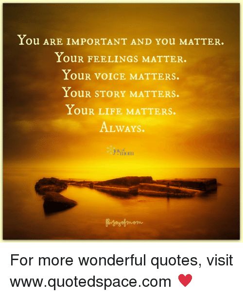 You Are Important And You Matter You Feelings Matter Your Voice