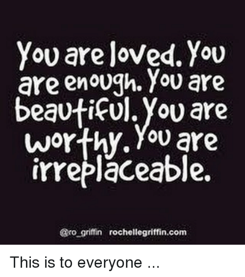 You Are Loved You Are Enough You Are Beautiful You Are Worthy You