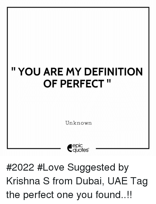 """Love, Definition, and Quotes: """" YOU ARE MY DEFINITION  OF PERFECT  Unknown  epic  quotes #2022 #Love Suggested by Krishna S  from  Dubai, UAE Tag the perfect one you found..!!"""