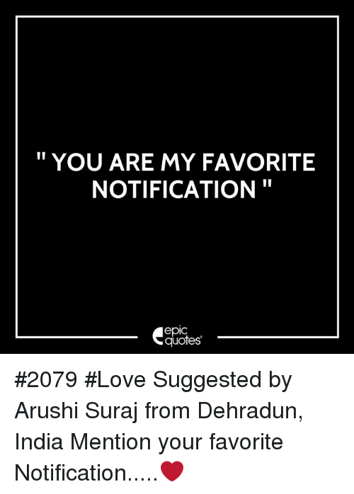 You Are My Favorite Notification Epic Quotes 2079 Love Suggested