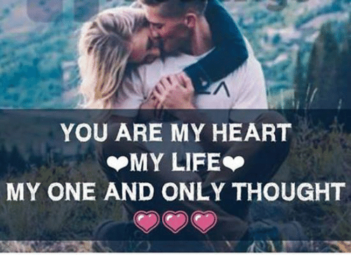 You Are My Heart My Life My One And Only Thought Life Meme On Me Me