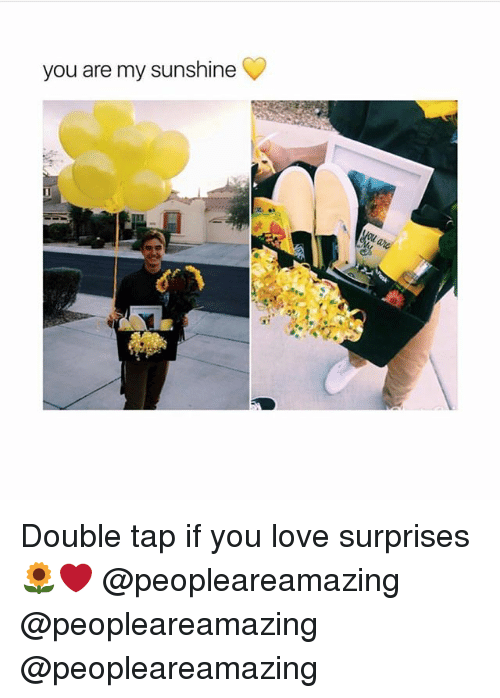 Love, Memes, and 🤖: you are my sunshine  Cs Double tap if you love surprises 🌻❤️ @peopleareamazing @peopleareamazing @peopleareamazing
