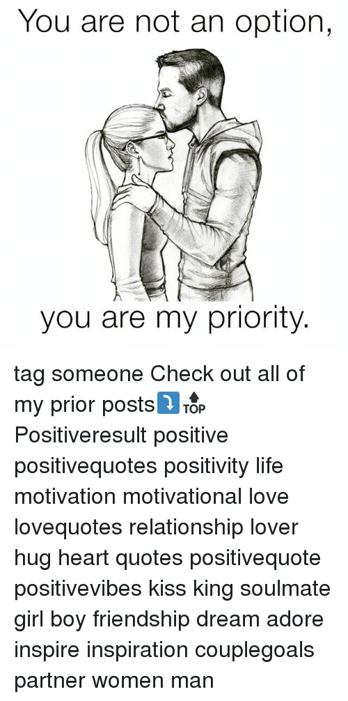 Life, Love, and Memes: You are not an option,  you are my priority. tag someone Check out all of my prior posts⤵🔝 Positiveresult positive positivequotes positivity life motivation motivational love lovequotes relationship lover hug heart quotes positivequote positivevibes kiss king soulmate girl boy friendship dream adore inspire inspiration couplegoals partner women man