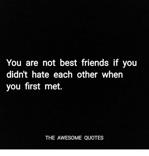 You Are Not Best Friends If You Didnt Hate Each Other When You
