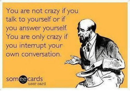Image result for are you crazy if you talk to yourself and answer yourself