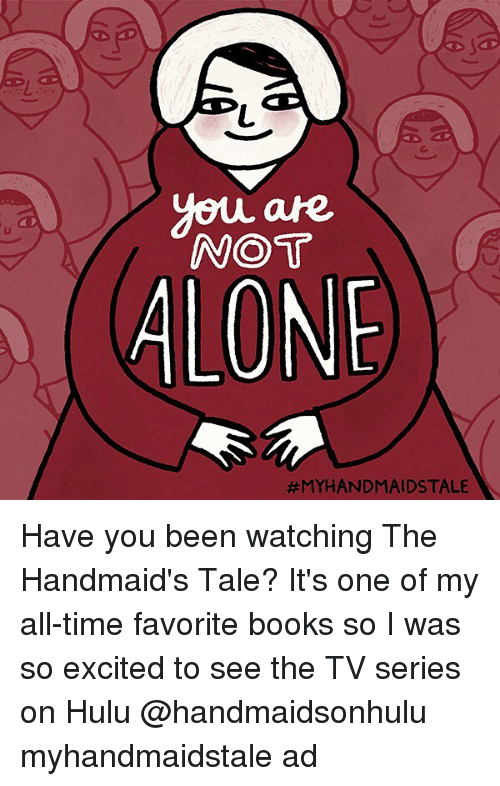 Books, Hulu, and Memes: you are  NOT  LONE  Have you been watching The Handmaid's Tale? It's one of my all-time favorite books so I was so excited to see the TV series on Hulu @handmaidsonhulu myhandmaidstale ad