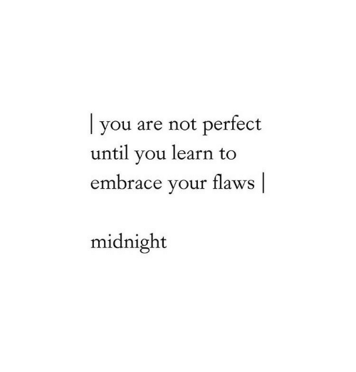Midnight, You, and Embrace: you are not pertect  until you learn to  embrace your flaws |  midnight