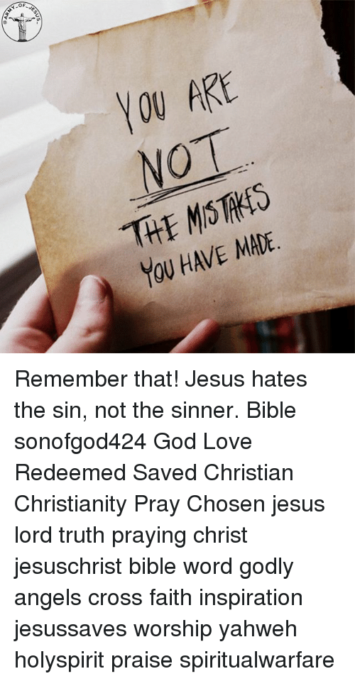 God, Jesus, and Love: YOU ARE  NOT  THE MS MS  YOU HAVE MADE Remember that! Jesus hates the sin, not the sinner. Bible sonofgod424 God Love Redeemed Saved Christian Christianity Pray Chosen jesus lord truth praying christ jesuschrist bible word godly angels cross faith inspiration jesussaves worship yahweh holyspirit praise spiritualwarfare