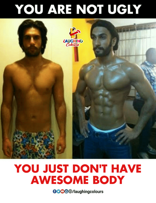 Ugly, Awesome, and Indianpeoplefacebook: YOU ARE NOT UGLY  AUGHING  YOU JUST DON'T HAVE  AWESOME BODY  0OoO/laughingcolours
