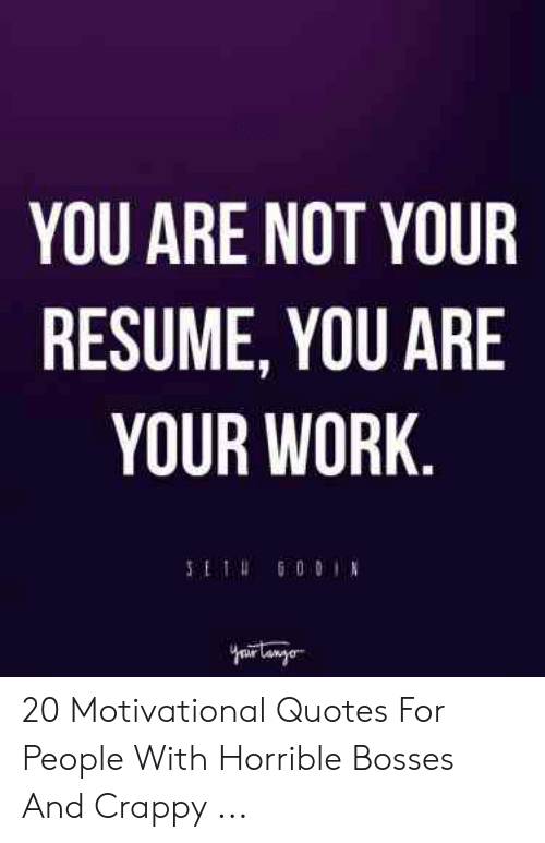 You Are Not Your Resume You Are Your Work 20 Motivational