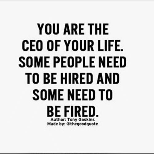 Some People Need To Get A Life Quotes: YOU ARE THE CEO OF YOUR LIFE SOME PEOPLE NEED TO BE HIRED