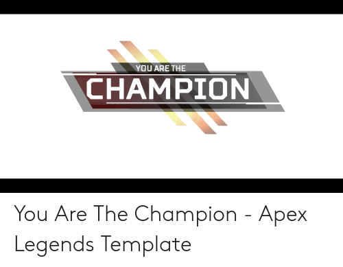 You Are The Champion You Are The Champion Apex Legends
