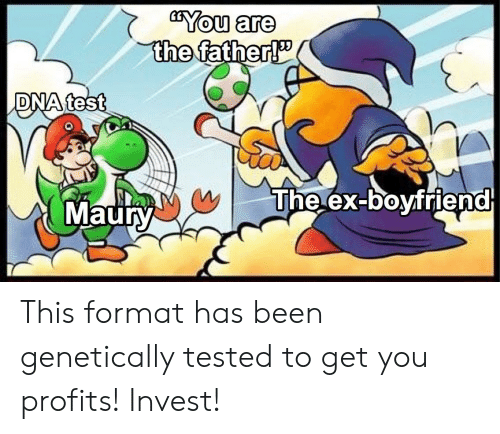 Maury, Test, and Boyfriend: You are  the  DNA test  The ex-boyfriend  Maury This format has been genetically tested to get you profits! Invest!