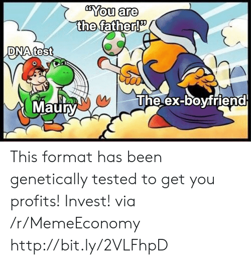 Maury, Http, and Test: You are  the  DNA test  The ex-boyfriend  Maury This format has been genetically tested to get you profits! Invest! via /r/MemeEconomy http://bit.ly/2VLFhpD