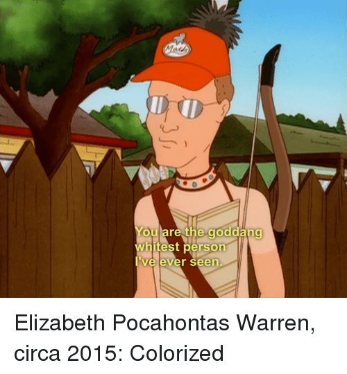 you are the goddang whitest person ever seen pocahontas meme on me me