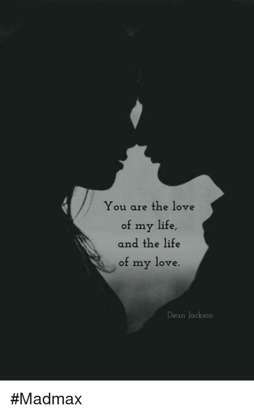 You Are The Love Of My Life And The Life Of My Love Dean Jackson