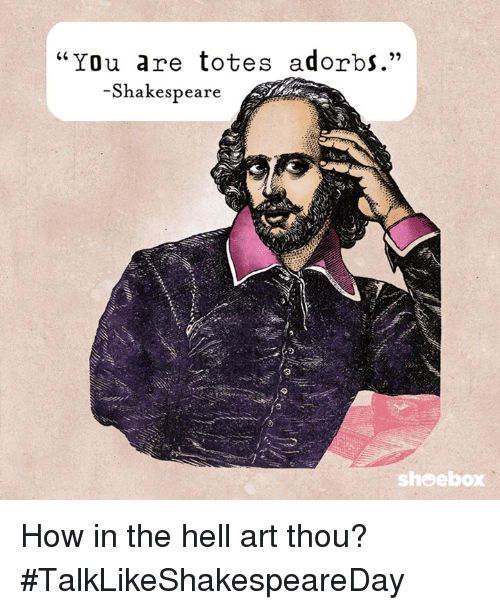 you are totes adorbs shakespeare shoebox how in the hell 21375551 you are totes adorbs shakespeare shoebox how in the hell art thou
