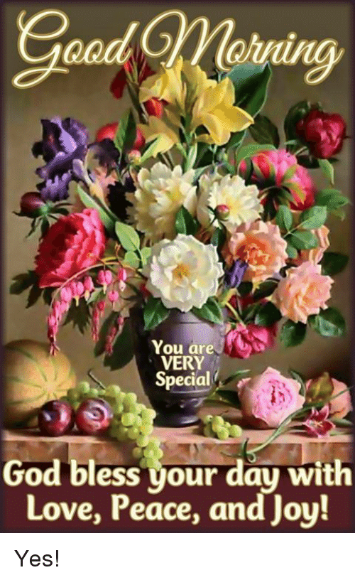 You Are Very Special God Bless Your Day With Love Peace And Joy Yes