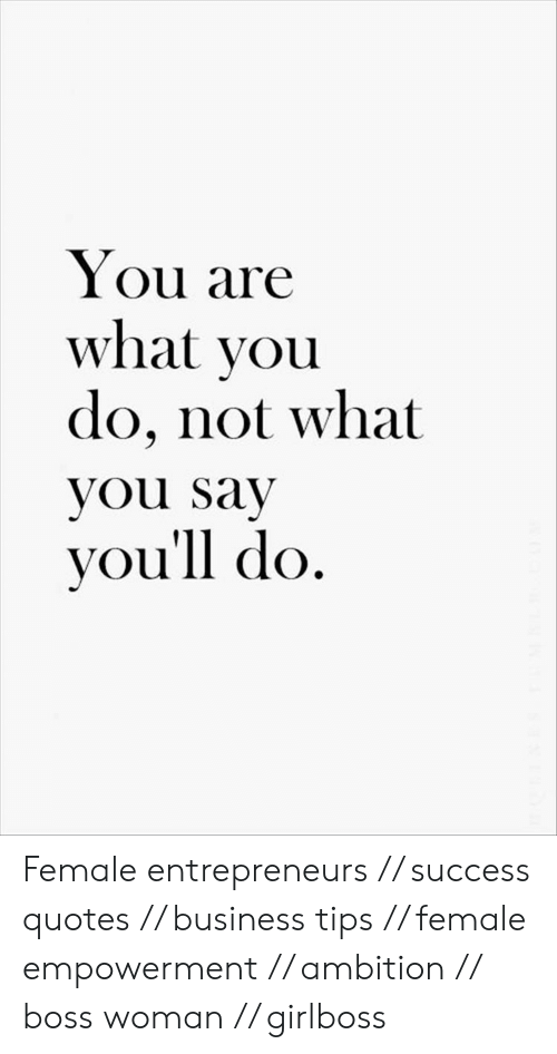 You Are What You Do Not What You Say You\'ll Do Female ...