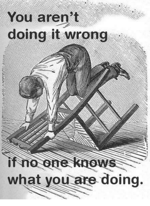 One, You, and What: You aren't  doing it wrong  if no one knows  what you are doing.